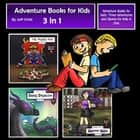 Adventure Books for Kids - Three Adventures and Stories for Kids in One (Children's Adventure Stories) audiobook by Jeff Child