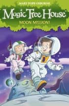 Magic Tree House 8: Moon Mission! ebook by Mary Pope Osborne
