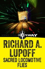 Sacred Locomotive Flies ebook by Richard A. Lupoff