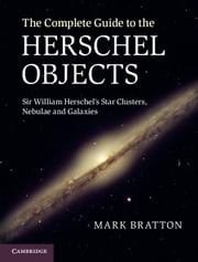 The Complete Guide to the Herschel Objects ebook by Bratton, Mark