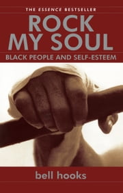 Rock My Soul - Black People and Self-Esteem ebook by bell hooks