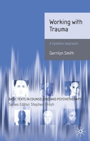 Working with Trauma - Systemic Approaches ebook by Gerrilyn Smith