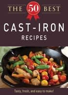 The 50 Best Cast-Iron Recipes - Tasty, fresh, and easy to make! ebook by Adams Media