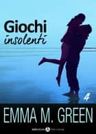 Giochi insolenti - Vol. 4 ebook by Emma M. Green