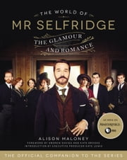 The World of Mr. Selfridge - The Glamour and Romance ebook by Alison Maloney