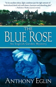 The Blue Rose - An English Garden Mystery ebook by Anthony Eglin