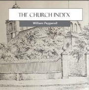 The Church Index - A Book of Metropolitan Churches and Church Enterprise, Part 1: Kensington ebook by William Pepperell