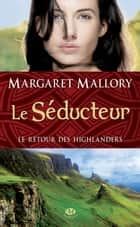 Le Séducteur - Le Retour des Highlanders, T2 eBook by Margaret Mallory