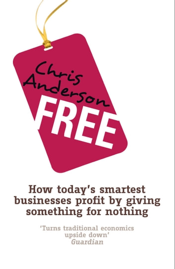 Free - How today's smartest businesses profit by giving something for nothing ebook by Chris Anderson