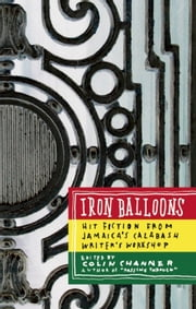 Iron Balloons - Hit Fiction from Jamaica's Calabash Writer's Workshop ebook by Colin Channer