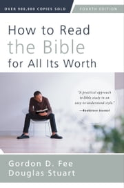 How to Read the Bible for All Its Worth - Fourth Edition ebook by Gordon D. Fee,Douglas Stuart