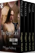 The Angel Pack Collection, Volume 1 ebook by Maggie Walsh
