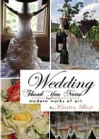Wedding Thank You Notes: Modern Works of Art ebook by Kristin Best