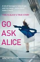 Go Ask Alice - A shocking true story for fans of 13 Reasons Why ebook by Random House
