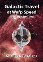 Galactic Travel at Warp Speed In Imaginary Time ebook by Charles E. Anzalone