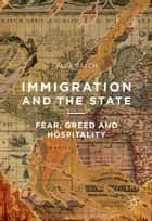 Immigration and the State - Fear, Greed and Hospitality ebook by Alex Balch