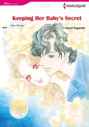 Keeping Her Baby's Secret (Harlequin Comics) - Harlequin Comics ebook by Sarah Morgan,Sayuri Nagasaki