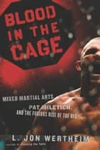 Blood in the Cage - Mixed Martial Arts, Pat Miletich, and the Furious Rise of the UFC ebook by L. Jon Wertheim