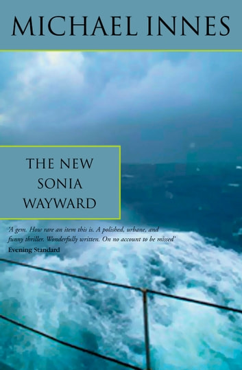 The New Sonia Wayward: The Case of Sonia Wayward ebook by Michael Innes