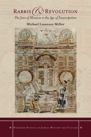 Rabbis and Revolution - The Jews of Moravia in the Age of Emancipation ebook by Michael Miller