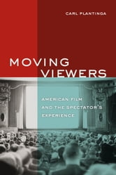 Moving Viewers: American Film and the Spectator's Experience ebook by Plantinga, Carl