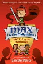 Max and the Midknights: Battle of the Bodkins ebook by Lincoln Peirce