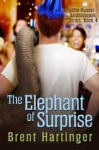 The Elephant of Surprise eBook by Brent Hartinger