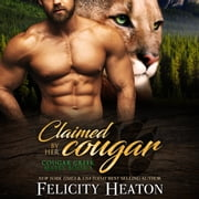 Claimed by her Cougar (Cougar Creek Mates Shifter Romance Series Book 1) audiobook by Felicity Heaton