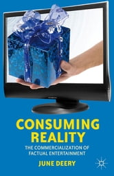 Consuming Reality - The Commercialization of Factual Entertainment ebook by Dr. June Deery