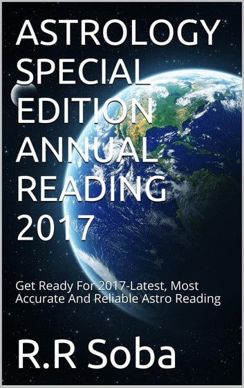 Astrology Special Edition Annual Reading 2017 - Get Ready For 2017-Most Accurate And Reliable Astro Reading ebook by R R Soba