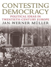 Contesting Democracy: Political Ideas in Twentieth-Century Europe ebook by Jan-Werner Muller