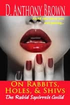 On Rabbits, Holes, & Shivs ebook by D. Anthony Brown