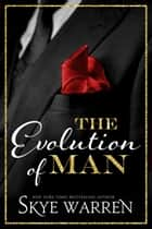 The Evolution of Man ebook by Skye Warren
