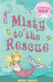 Misty to the Rescue: Mermaid S.O.S. #1 - Mermaid S.O.S. #1 ebook by Gillian Shields,Helen Turner