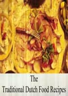 The Traditional Dutch Food Recipes ebook by ZHINGOORA BOOKS