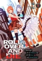ROLL OVER AND DIE: I Will Fight for an Ordinary Life with My Love and Cursed Sword! (Light Novel) Vol. 1 ebook by kiki, Kinta