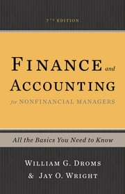 Finance and Accounting for Nonfinancial Managers - All the Basics You Need to Know ebook by William G. Droms,Jay O. Wright