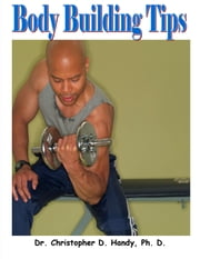 Body Building Tips ebook by Christopher Handy