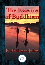 The Essence of Buddhism - With Linked Table of Contents ebook by E. Haldeman-Julius