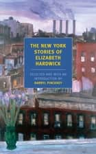 The New York Stories of Elizabeth Hardwick ebook by Darryl Pinckney, Elizabeth Hardwick
