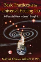 Basic Practices of the Universal Healing Tao ebook by Mantak Chia,William U. Wei