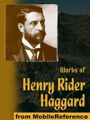 Works Of Henry Rider Haggard: King Solomon's Mines, The People Of The Mist, She, Cleopatra, The Virgin Of The Sun, Allan Quatermain Series, Morning Star, Ayesha Series & More (Mobi Collected Works) ebook by Henry Rider Haggard