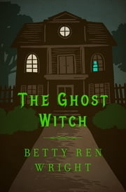 The Ghost Witch ebook by Betty R. Wright, Ellen Eagle