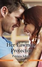 Her Lawman Protector ebook by Patricia Johns