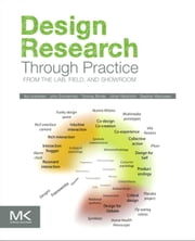 Design Research Through Practice - From the Lab, Field, and Showroom ebook by Ilpo Koskinen,John Zimmerman,Thomas Binder,Johan Redstrom,Stephan Wensveen
