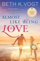 Almost Like Being in Love ebook by Beth K. Vogt