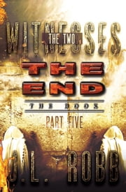 The End The Book: Part Five - THE TWO WITNESSES ebook by J. L. Robb