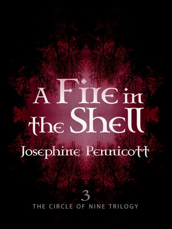 A Fire in the Shell: Circle of Nine Trilogy 3 - Circle of Nine 3 ebook by Josephine Pennicott
