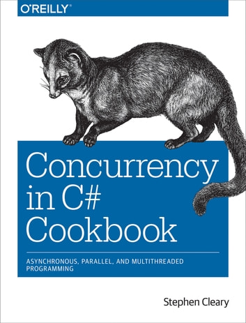Concurrency in C# Cookbook - Asynchronous, Parallel, and Multithreaded Programming ebook by Stephen Cleary