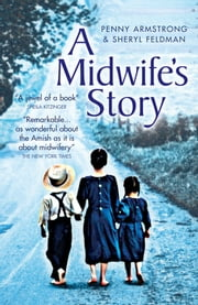 A Midwife's Story ebook by Penny Armstrong,Sheryl Feldman